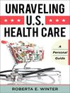 Unraveling U.S. Health Care (eBook): A Personal Guide